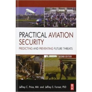 Practical Aviation Security: Predicting and Preventing Future Threats, 2nd Edition