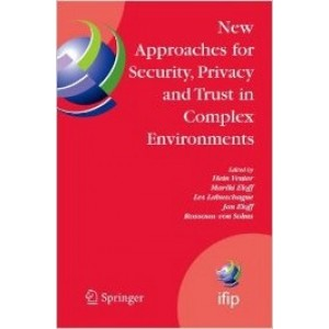 New Approaches for Security, Privacy and Trust in Complex Environments: Proceedings of the IFIP TC 11 22nd International Information Security Conference (SEC 2007), 14-16 May 2007, Sandton, South Africa