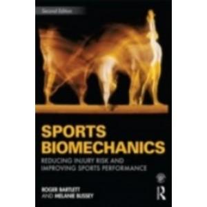 Sports Biomechanics: Reducing Injury Risk and Improving Sports Performance, 2nd Edition