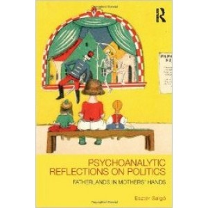 Psychoanalytic Reflections on Politics: Fatherlands in mothers' hands