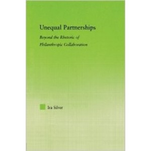 Unequal Partnerships: Beyond the Rhetoric of Philanthropic Collaboration
