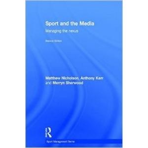 Sport and the Media: Managing the Nexus, 2nd Edition