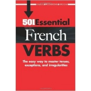 501 Essential French Verbs: the easy way, to master tenses, exceptions, and irregularities