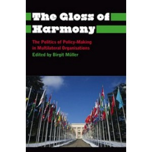 Gloss of Harmony: The Politics of Policy Making in Multilateral Organisations