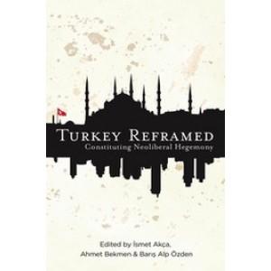 Turkey Reframed: Constituting Neoliberal Hegemony