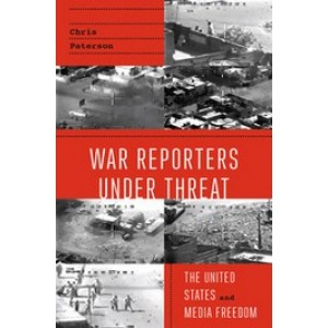 War Reporters Under Threat: The United States and Media Freedom