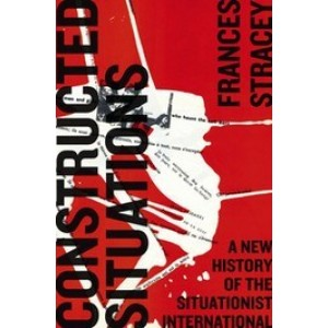 Constructed Situations; A New History of the Situationist International