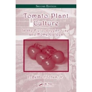 Tomato Plant Culture: In the Field, Greenhouse, and Home Garden, 2nd Edition