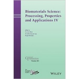 Biomaterials Science: Processing, Properties and Applications IV: Ceramic Transactions, Volume 251