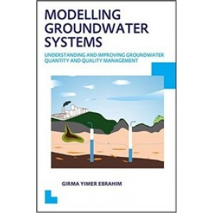 Modelling Groundwater Systems: Understanding and Improving Groundwater Quantity and Quality Management