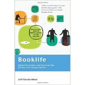 Booklife: Digital Strategies and Survival Tips for the 21st Century Writer