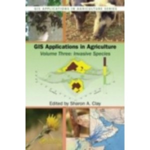 GIS Applications in Agriculture, Volume Three: Invasive Species