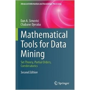 Mathematical Tools for Data Mining: Set Theory, Partial Orders, Combinatorics, 2nd Edition