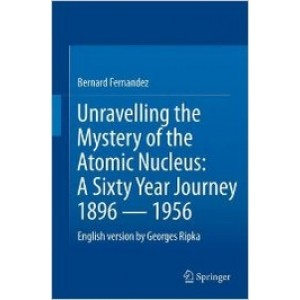 Unravelling the Mystery of the Atomic Nucleus: A Sixty Year Journey 1896 — 1956