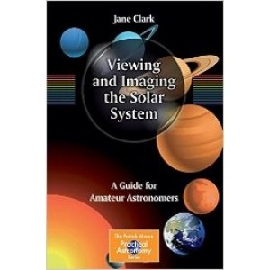 Viewing and Imaging the Solar System: A Guide for Amateur Astronomers