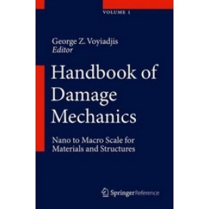 Handbook of Damage Mechanics: Nano to Macro Scale for Materials and Structures, 2 Volumes Set