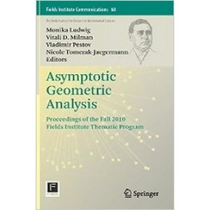 Asymptotic Geometric Analysis: Proceedings of the Fall 2010 Fields Institute Thematic Program