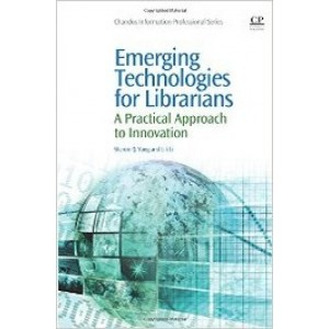 Emerging Technologies for Librarians: A Practical Approach to Innovation