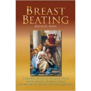 Breast Beating: A Personal Odyssey in the Quest for an Understanding of Breast Cancer, the Meaning of Life and Other Easy Questions