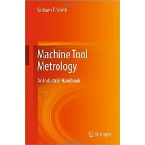 Machine Tool Metrology: An Industrial Handbook