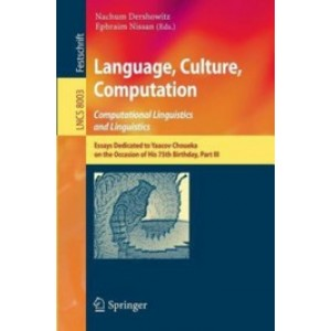 Language, Culture, Computation: Computational Linguistics and Linguistics: Essays Dedicated to Yaacov Choueka on the Occasion of His 75 Birthday, Part III