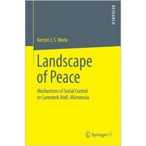Landscape of Peace: Mechanisms of Social Control on Lamotrek Atoll, Micronesia