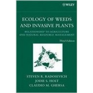 Ecology of Weeds and Invasive Plants: Relationship to Agriculture and Natural Resource Management, 3rd Edition