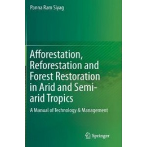 Afforestation, Reforestation and Forest Restoration in Arid and Semi-arid Tropics: A Manual of Technology & Management, 2nd Edition