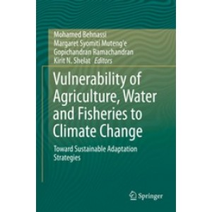 Vulnerability of Agriculture, Water and Fisheries to Climate Change: Toward Sustainable Adaptation Strategies